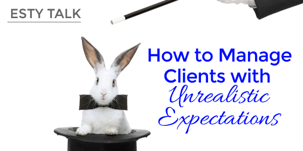 how to manage clients with unrealistic expectations get advice